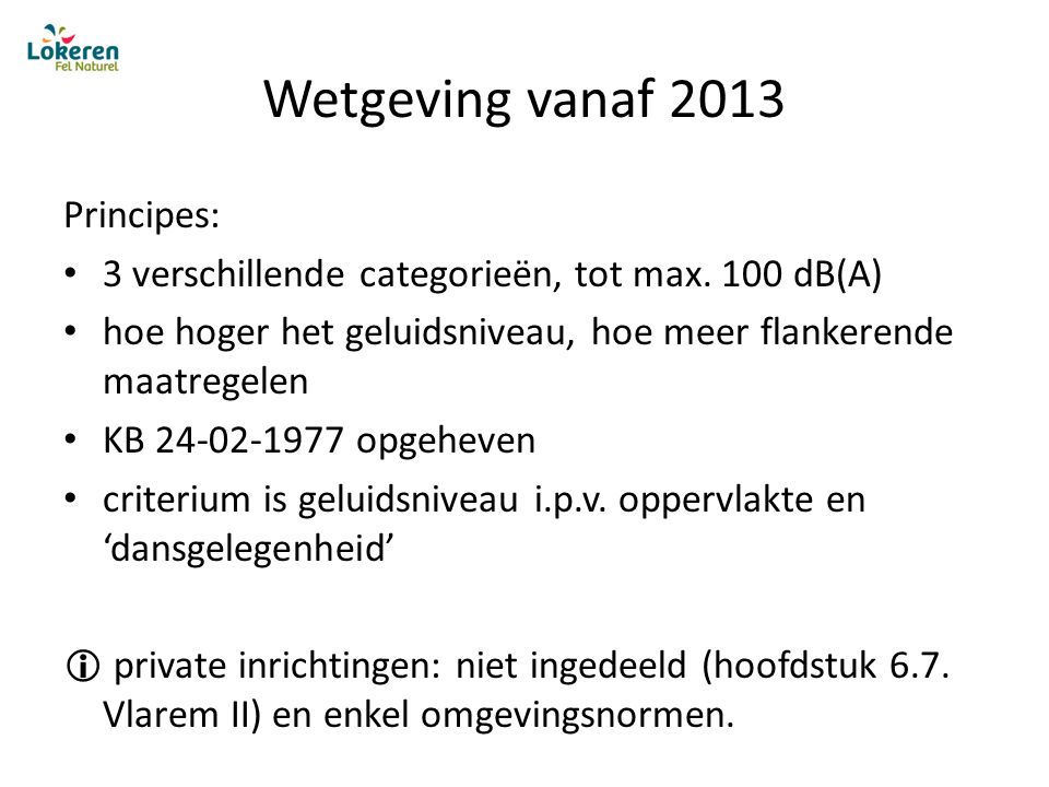 Wetgeving vanaf 2013 Principes: 3 verschillende categorieën, tot max.