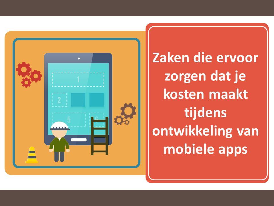 Zaken die ervoor zorgen dat je kosten maakt tijdens ontwikkeling van mobiele apps