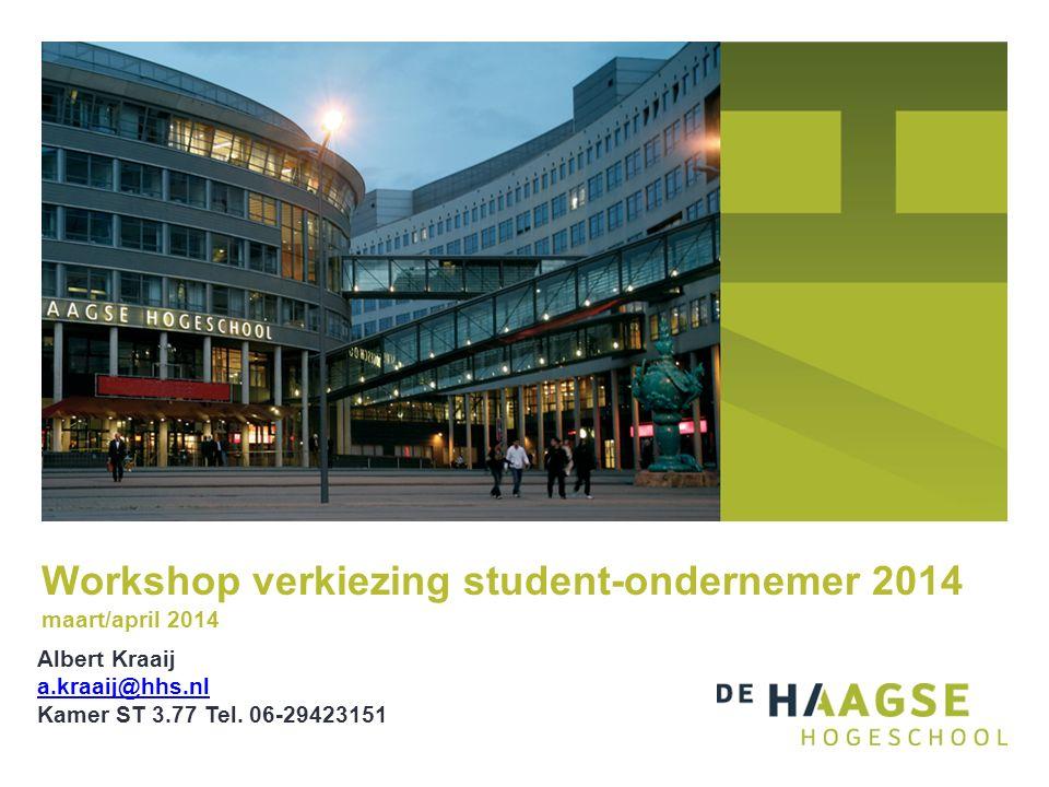 Workshop verkiezing student-ondernemer 2014 maart/april 2014 Albert Kraaij a.kraaij@hhs.nl Kamer ST 3.77 Tel.