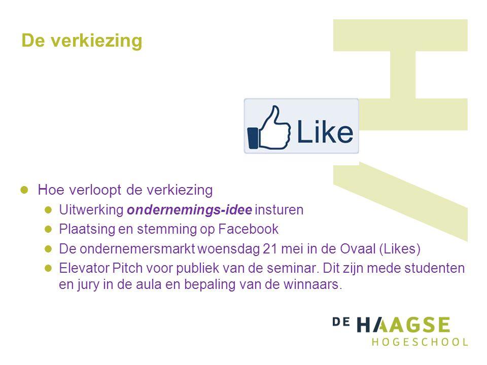 De verkiezing Hoe verloopt de verkiezing Uitwerking ondernemings-idee insturen Plaatsing en stemming op Facebook De ondernemersmarkt woensdag 21 mei in de Ovaal (Likes) Elevator Pitch voor publiek van de seminar.