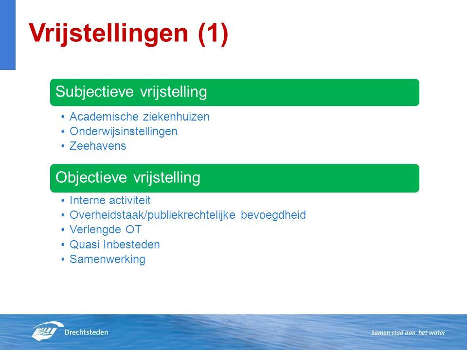 Vrijstellingen (1) Subjectieve vrijstelling Academische ziekenhuizen Onderwijsinstellingen Zeehavens Objectieve vrijstelling Interne activiteit Overheidstaak/publiekrechtelijke bevoegdheid Verlengde OT Quasi Inbesteden Samenwerking
