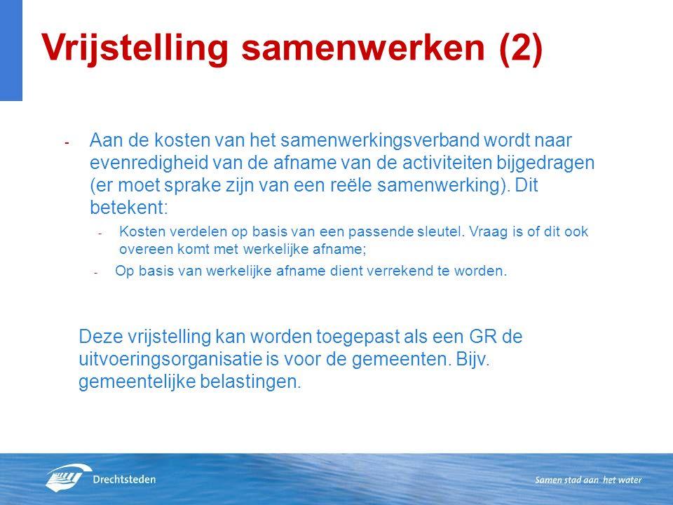 Vrijstelling samenwerken (2) - Aan de kosten van het samenwerkingsverband wordt naar evenredigheid van de afname van de activiteiten bijgedragen (er moet sprake zijn van een reële samenwerking).