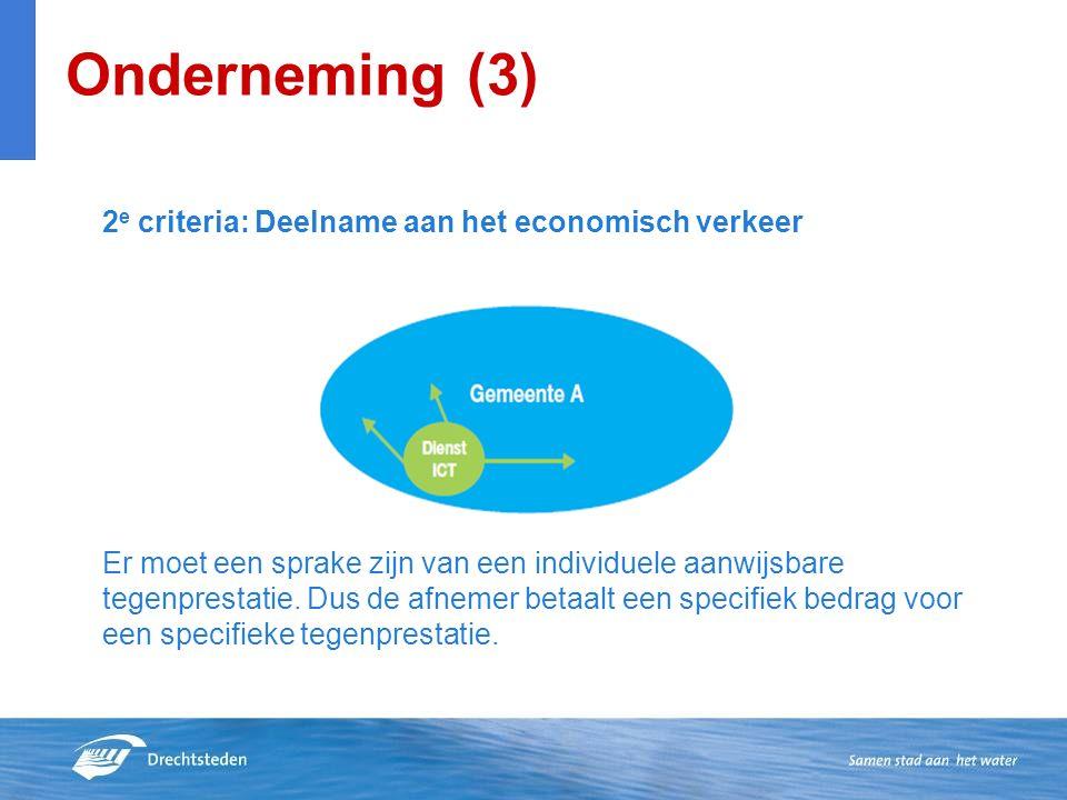 Onderneming (3) 2 e criteria: Deelname aan het economisch verkeer Er moet een sprake zijn van een individuele aanwijsbare tegenprestatie.