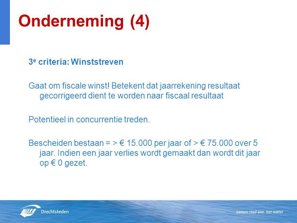 Onderneming (4) 3 e criteria: Winststreven Gaat om fiscale winst.
