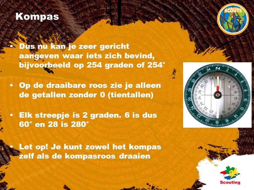 Kompas Dus nu kan je zeer gericht aangeven waar iets zich bevind, bijvoorbeeld op 254 graden of 254° Op de draaibare roos zie je alleen de getallen zonder 0 (tientallen) Elk streepje is 2 graden.