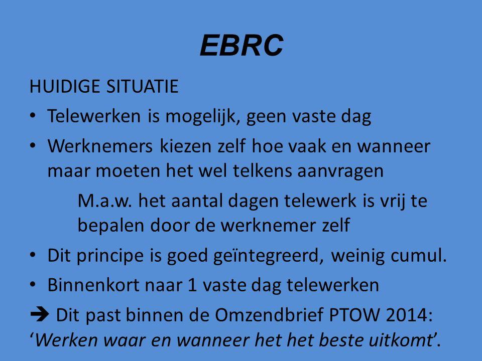 EBRC HUIDIGE SITUATIE Telewerken is mogelijk, geen vaste dag Werknemers kiezen zelf hoe vaak en wanneer maar moeten het wel telkens aanvragen M.a.w.