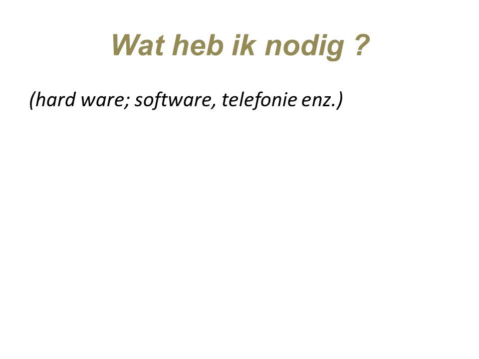 Wat heb ik nodig (hard ware; software, telefonie enz.)