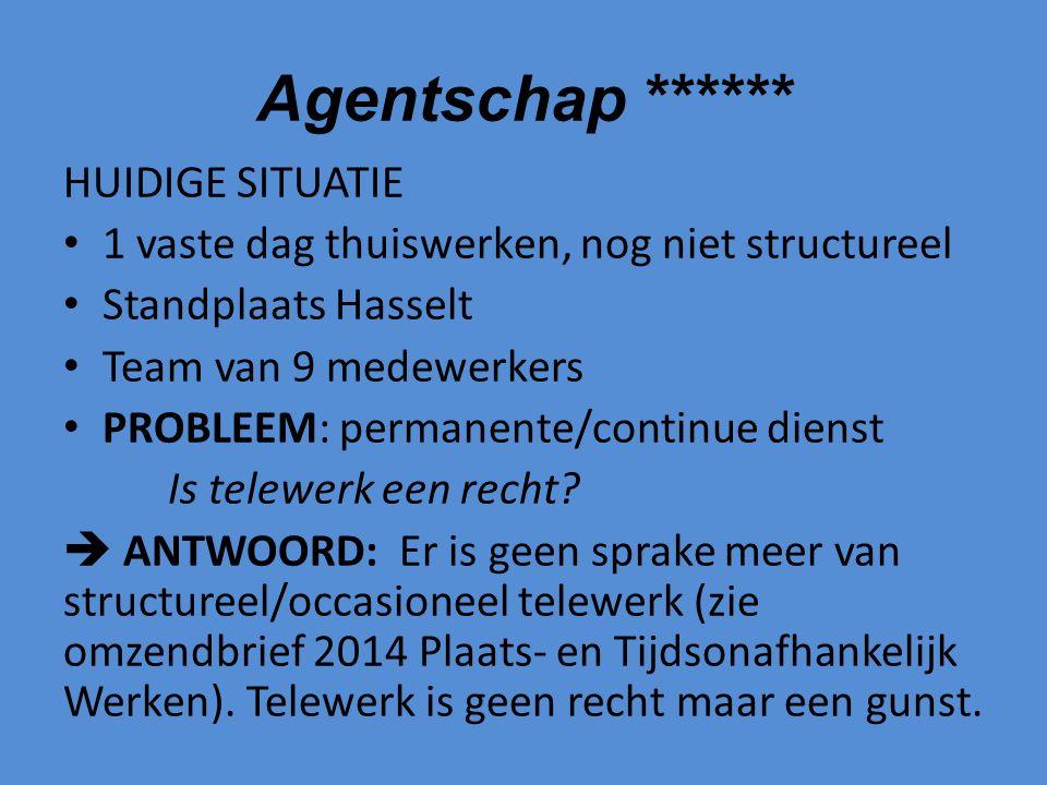 Agentschap ****** HUIDIGE SITUATIE 1 vaste dag thuiswerken, nog niet structureel Standplaats Hasselt Team van 9 medewerkers PROBLEEM: permanente/continue dienst Is telewerk een recht.
