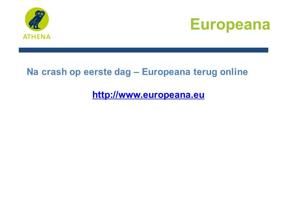 Europeana Na crash op eerste dag – Europeana terug online http://www.europeana.eu
