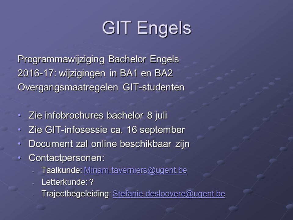 GIT Engels Programmawijziging Bachelor Engels 2016-17: wijzigingen in BA1 en BA2 Overgangsmaatregelen GIT-studenten Zie infobrochures bachelor 8 juliZie infobrochures bachelor 8 juli Zie GIT-infosessie ca.