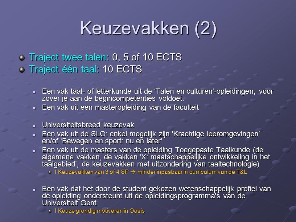 Keuzevakken (2) Traject twee talen: 0, 5 of 10 ECTS Traject één taal: 10 ECTS Een vak taal- of letterkunde uit de 'Talen en culturen'-opleidingen, voor zover je aan de begincompetenties voldoet.