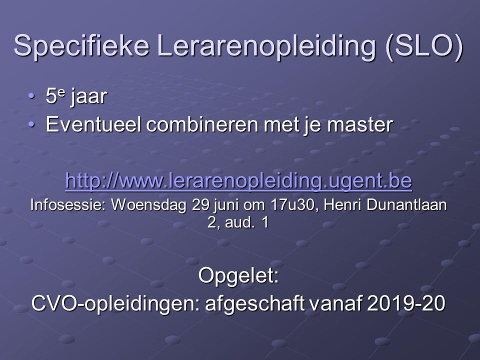 Specifieke Lerarenopleiding (SLO) 5 e jaar5 e jaar Eventueel combineren met je masterEventueel combineren met je master http://www.lerarenopleiding.ugent.be Infosessie: Woensdag 29 juni om 17u30, Henri Dunantlaan 2, aud.