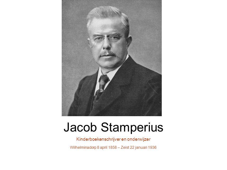 Jacob Stamperius Kinderboekenschrijver en onderwijzer Wilhelminadorp 8 april 1858 – Zeist 22 januari 1936