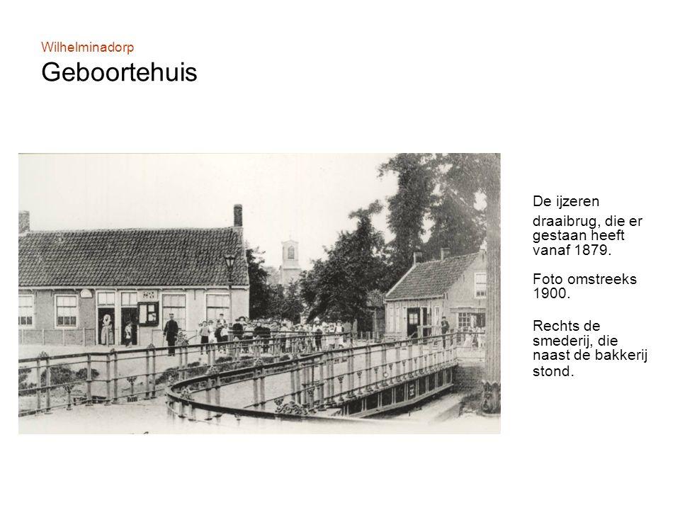 Wilhelminadorp Geboortehuis De ijzeren draaibrug, die er gestaan heeft vanaf 1879.