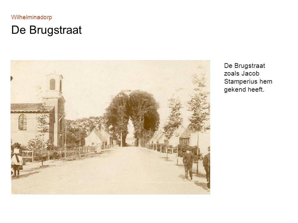 Wilhelminadorp De Brugstraat De Brugstraat zoals Jacob Stamperius hem gekend heeft.