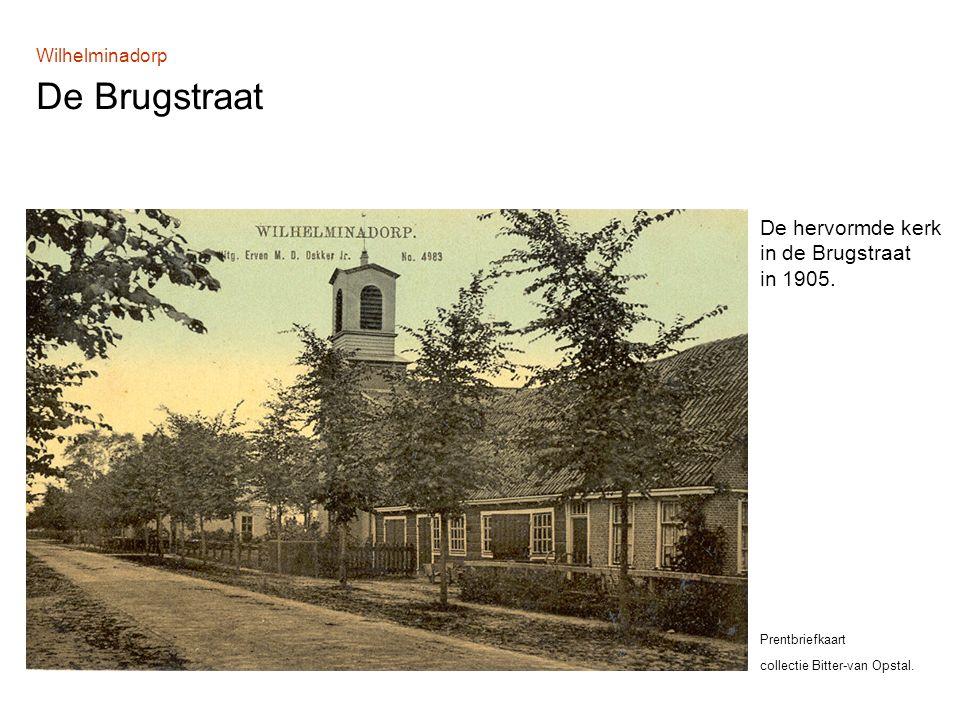 Wilhelminadorp De Brugstraat De hervormde kerk in de Brugstraat in 1905.