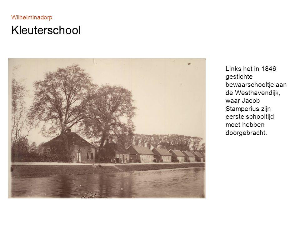 Wilhelminadorp Kleuterschool Links het in 1846 gestichte bewaarschooltje aan de Westhavendijk, waar Jacob Stamperius zijn eerste schooltijd moet hebben doorgebracht.