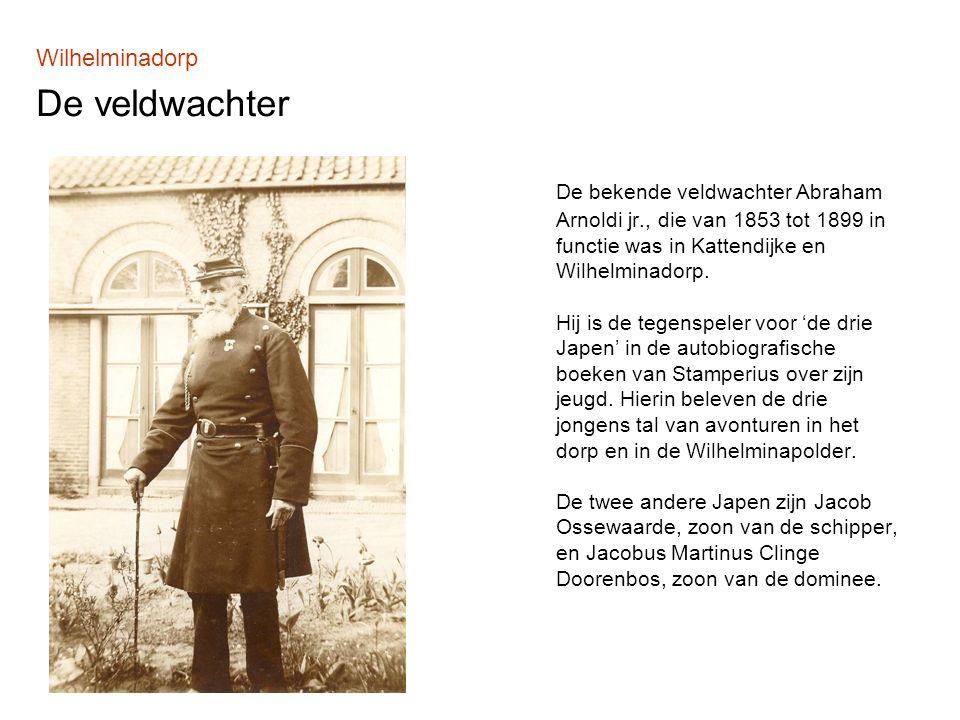 Wilhelminadorp De veldwachter De bekende veldwachter Abraham Arnoldi jr., die van 1853 tot 1899 in functie was in Kattendijke en Wilhelminadorp.