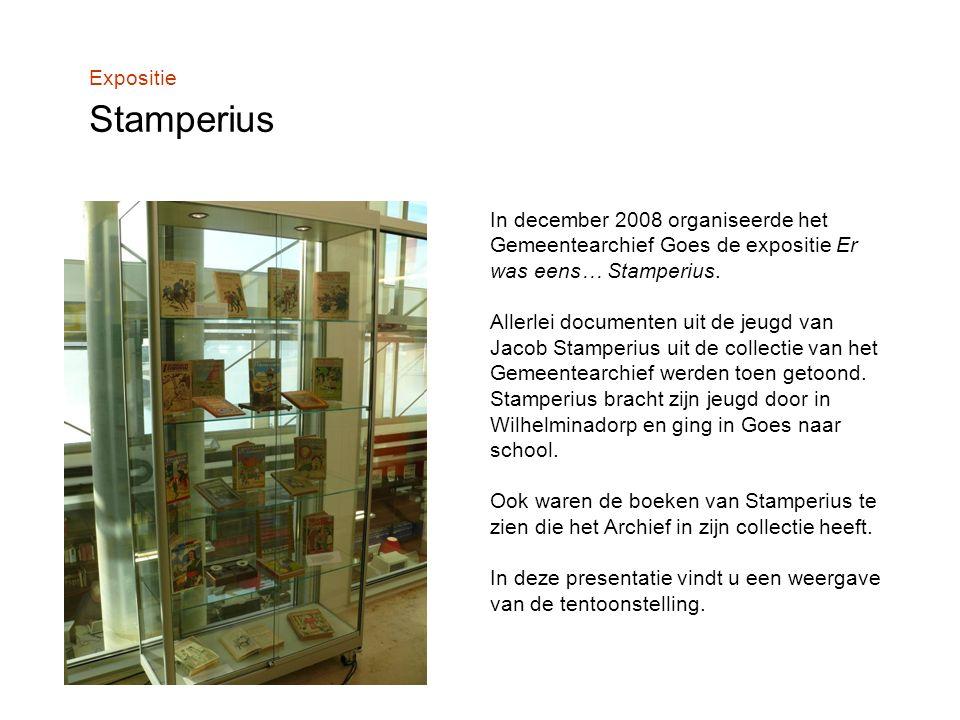 Expositie Stamperius In december 2008 organiseerde het Gemeentearchief Goes de expositie Er was eens… Stamperius.