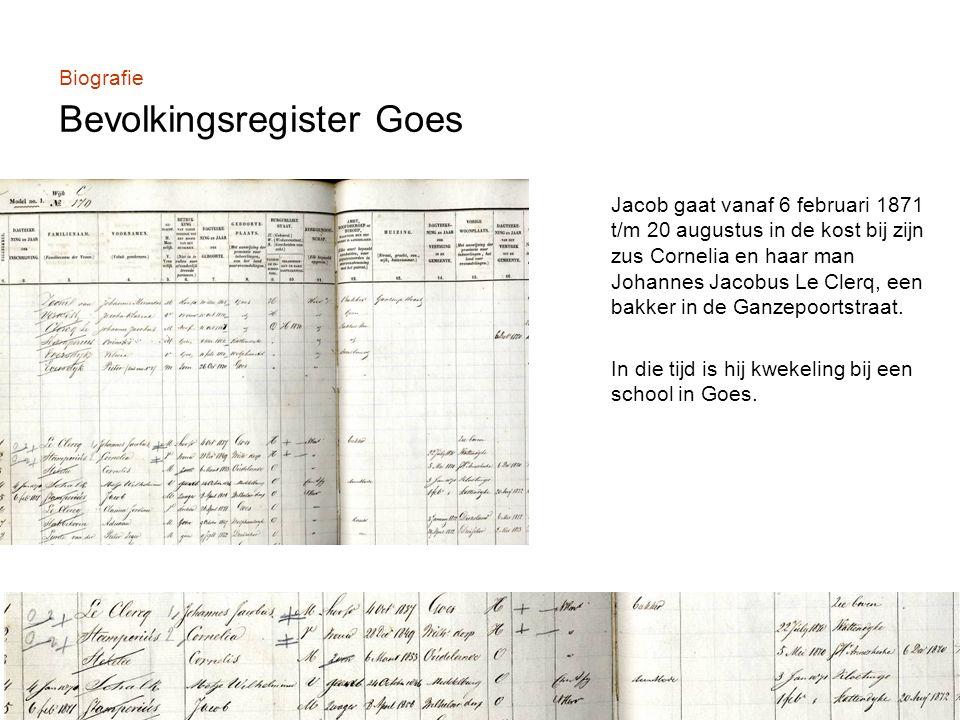 Biografie Bevolkingsregister Goes Jacob gaat vanaf 6 februari 1871 t/m 20 augustus in de kost bij zijn zus Cornelia en haar man Johannes Jacobus Le Clerq, een bakker in de Ganzepoortstraat.