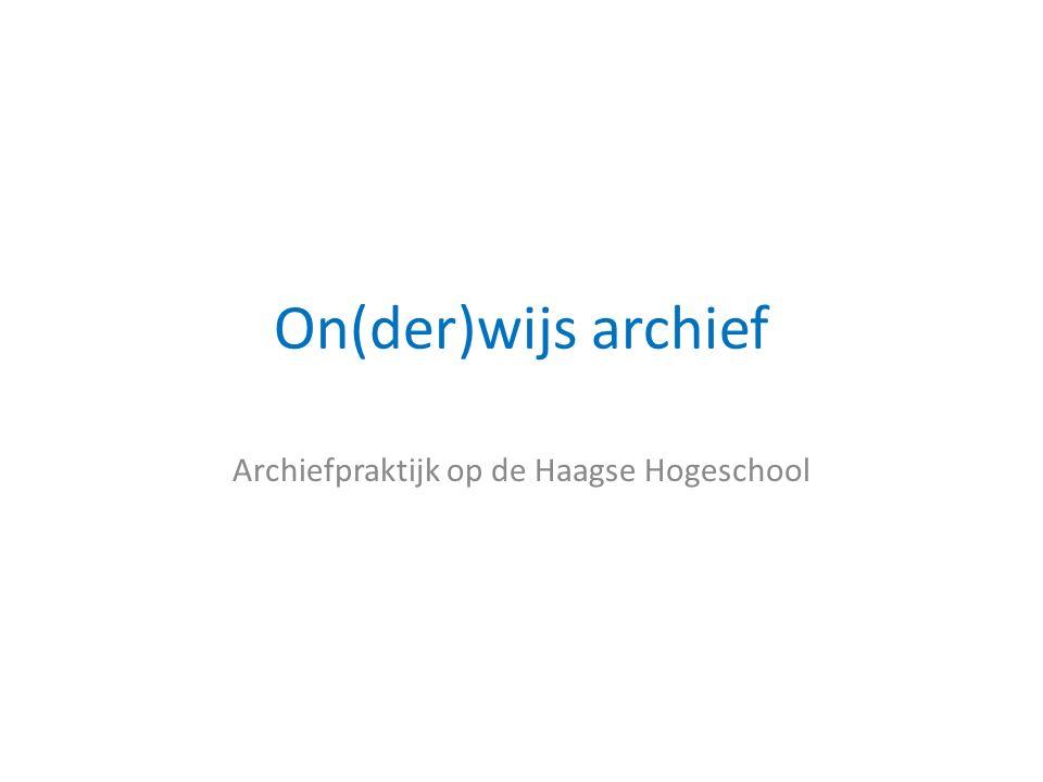 On(der)wijs archief Archiefpraktijk op de Haagse Hogeschool