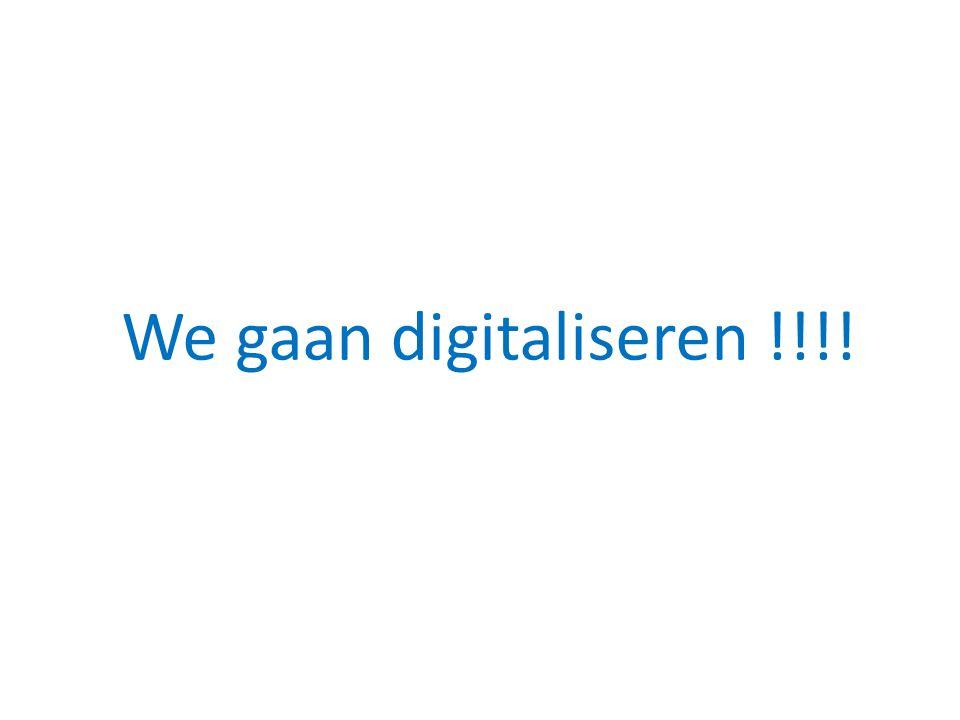 We gaan digitaliseren !!!!