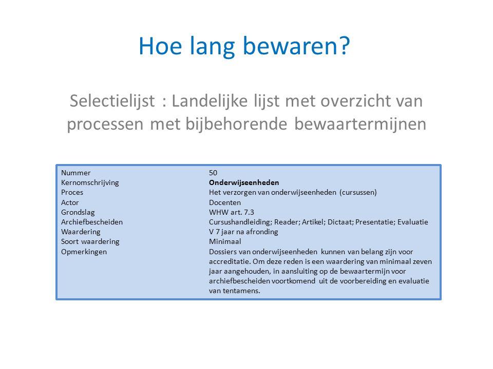 Selectielijst : Landelijke lijst met overzicht van processen met bijbehorende bewaartermijnen Hoe lang bewaren.