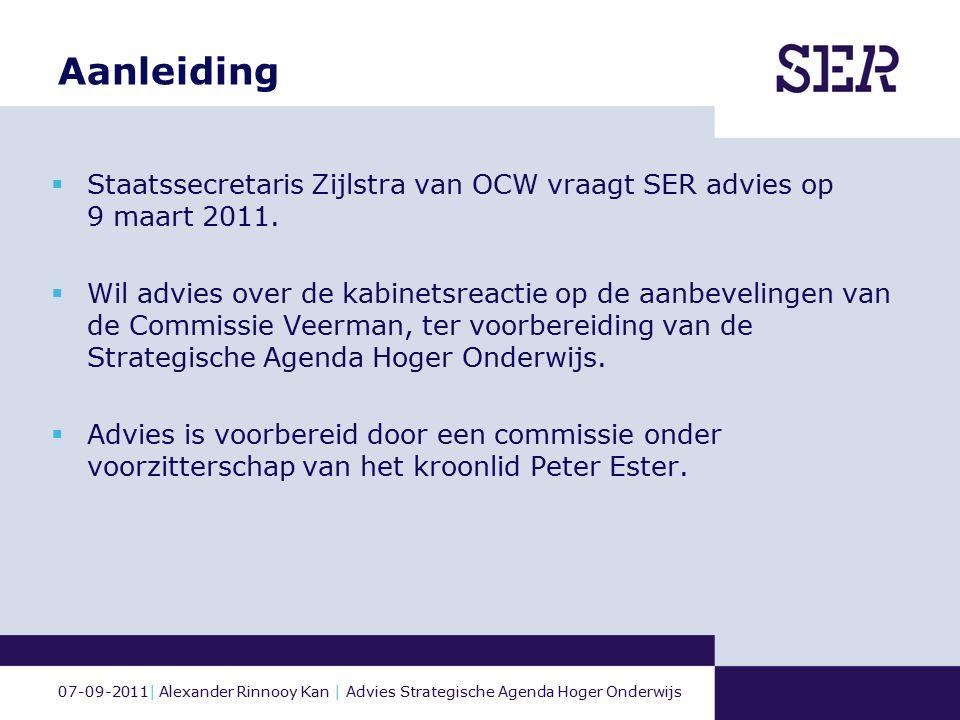 07-09-2011| Alexander Rinnooy Kan | Advies Strategische Agenda Hoger Onderwijs Aanleiding  Staatssecretaris Zijlstra van OCW vraagt SER advies op 9 maart 2011.