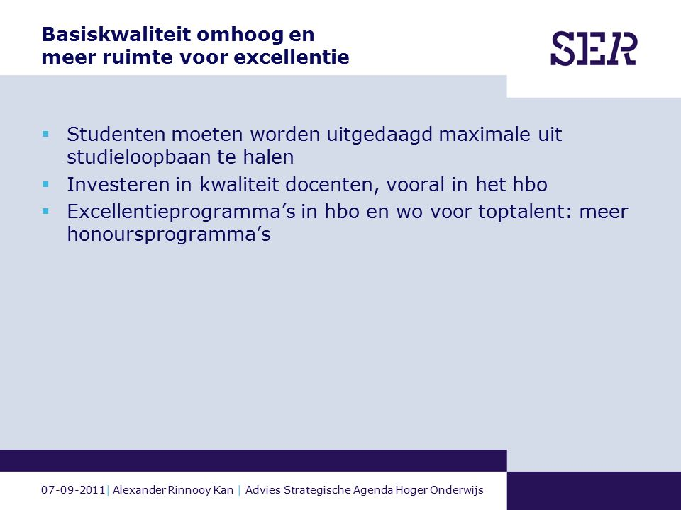 07-09-2011| Alexander Rinnooy Kan | Advies Strategische Agenda Hoger Onderwijs Basiskwaliteit omhoog en meer ruimte voor excellentie  Studenten moete
