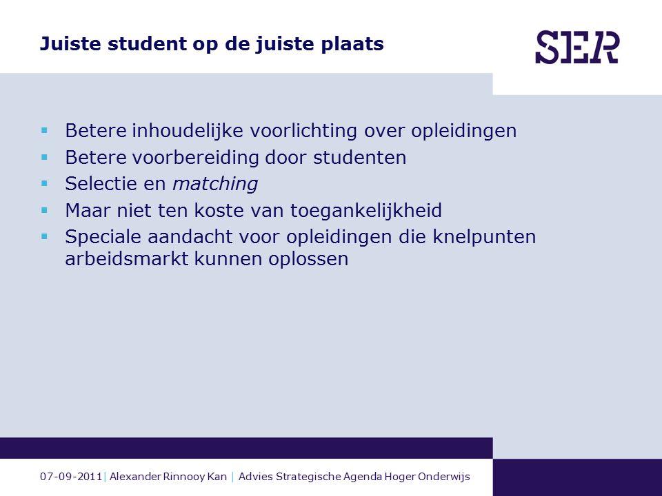 07-09-2011| Alexander Rinnooy Kan | Advies Strategische Agenda Hoger Onderwijs Juiste student op de juiste plaats  Betere inhoudelijke voorlichting o