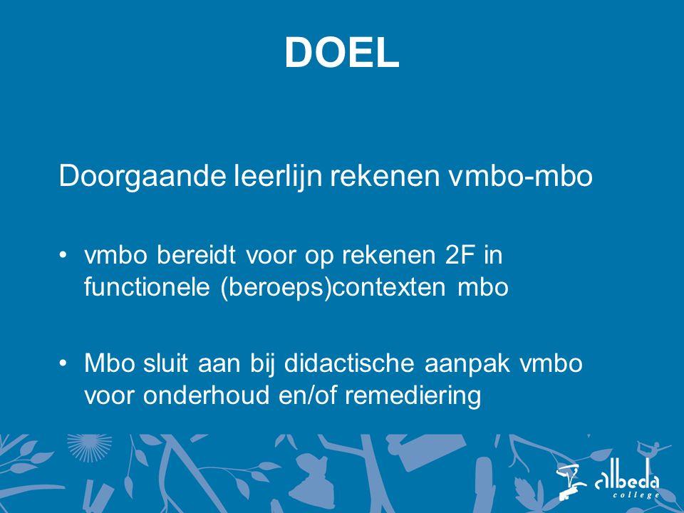 DOEL Doorgaande leerlijn rekenen vmbo-mbo vmbo bereidt voor op rekenen 2F in functionele (beroeps)contexten mbo Mbo sluit aan bij didactische aanpak vmbo voor onderhoud en/of remediering