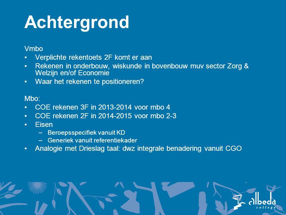Achtergrond Vmbo Verplichte rekentoets 2F komt er aan Rekenen in onderbouw, wiskunde in bovenbouw muv sector Zorg & Welzijn en/of Economie Waar het rekenen te positioneren.