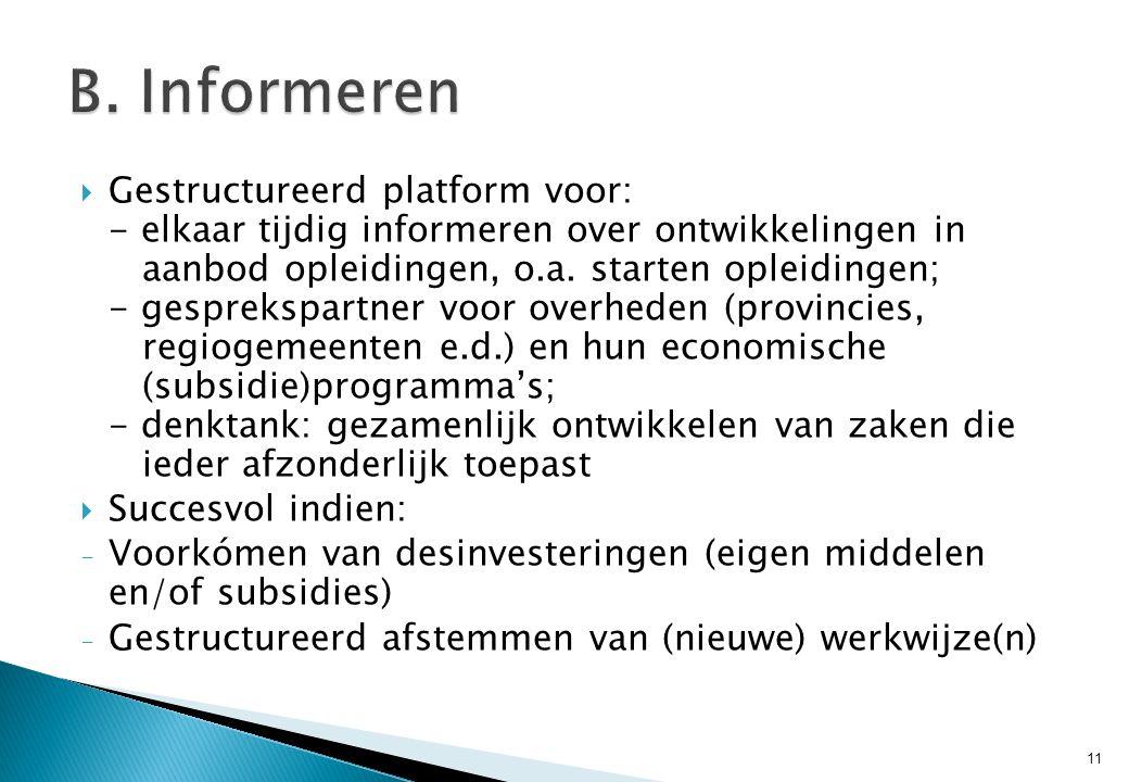  Gestructureerd platform voor: - elkaar tijdig informeren over ontwikkelingen in aanbod opleidingen, o.a. starten opleidingen; - gesprekspartner voor