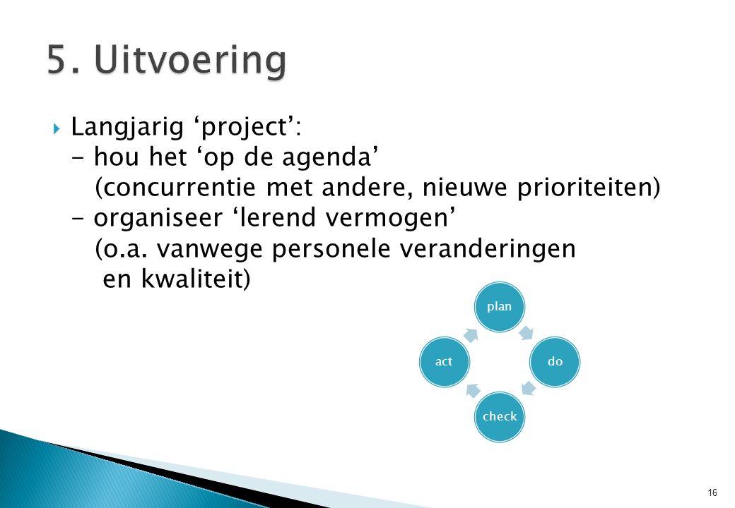  Langjarig 'project': - hou het 'op de agenda' (concurrentie met andere, nieuwe prioriteiten) - organiseer 'lerend vermogen' (o.a. vanwege personele