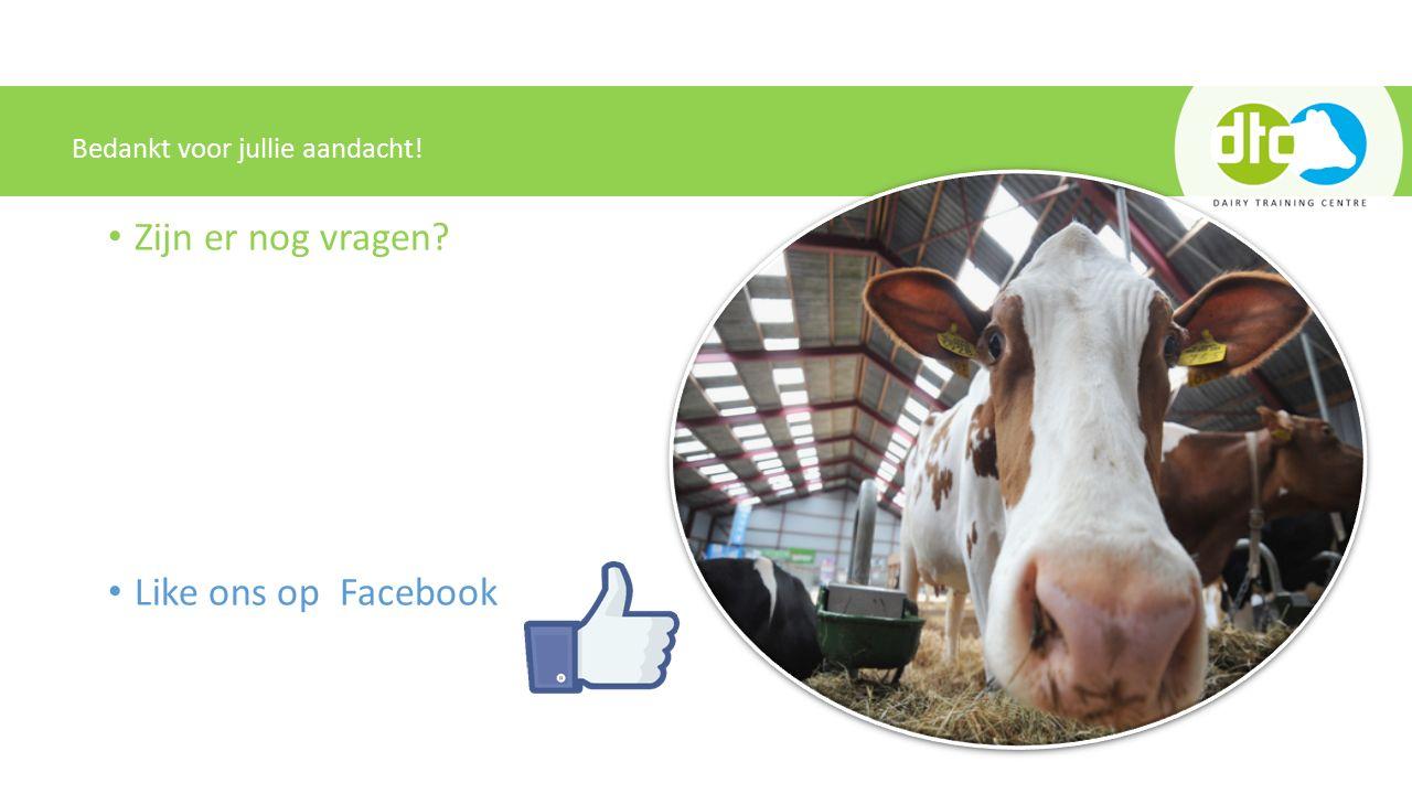 Zijn er nog vragen Like ons op Facebook Bedankt voor jullie aandacht!