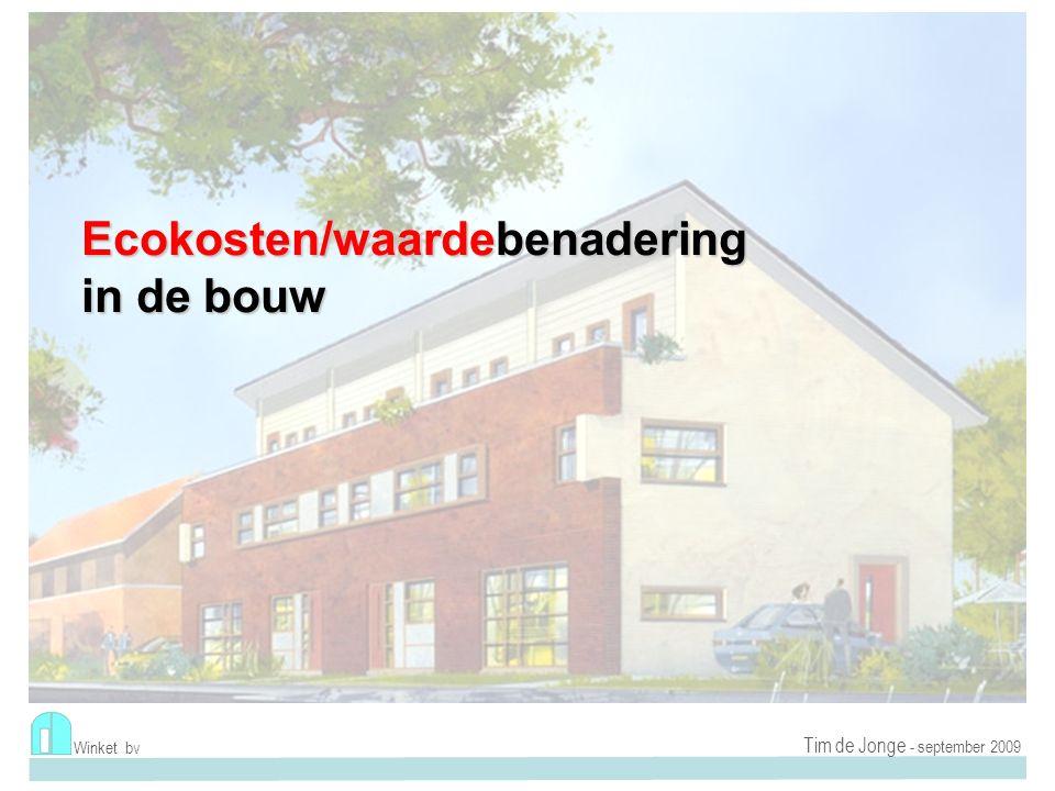 Tim de Jonge - juli 2009 Winket bv Ecokosten/waardebenadering in de bouw