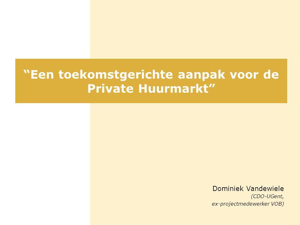 """""""Een toekomstgerichte aanpak voor de Private Huurmarkt"""" Dominiek Vandewiele (CDO-UGent, ex-projectmedewerker VOB)"""