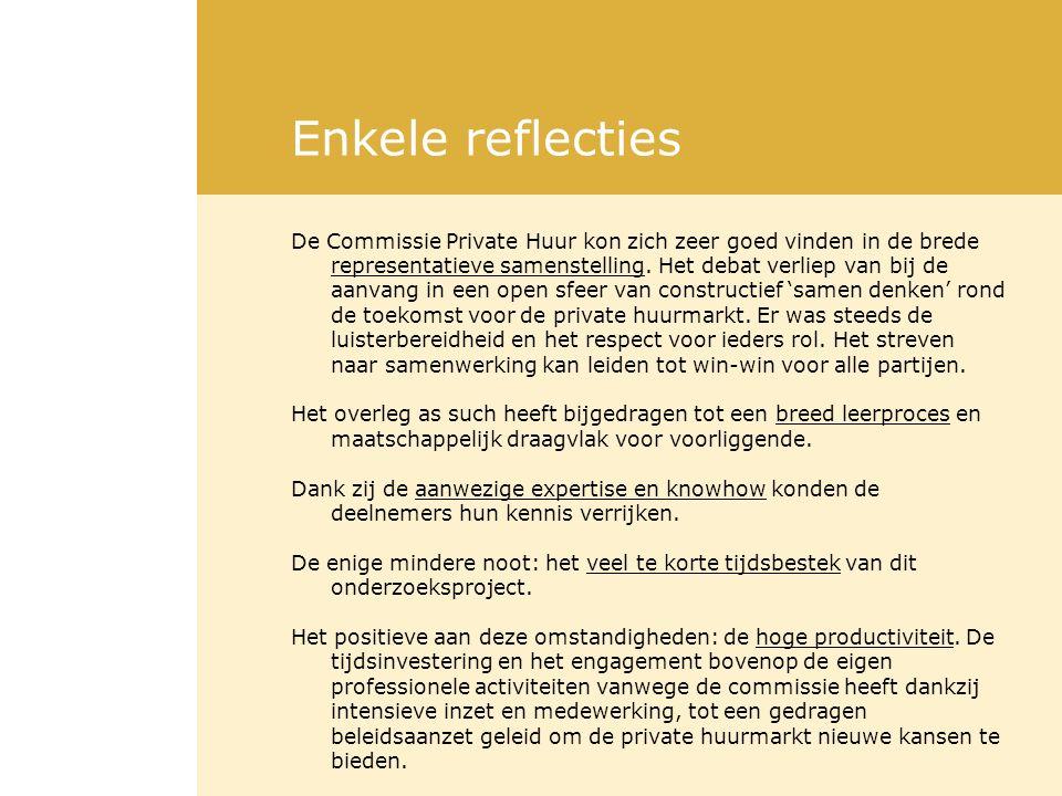 Enkele reflecties De Commissie Private Huur kon zich zeer goed vinden in de brede representatieve samenstelling. Het debat verliep van bij de aanvang