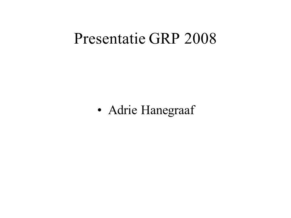 Presentatie GRP 2008 Adrie Hanegraaf