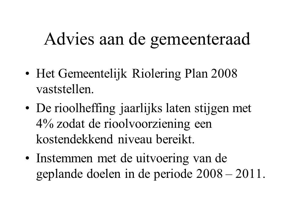 Advies aan de gemeenteraad Het Gemeentelijk Riolering Plan 2008 vaststellen. De rioolheffing jaarlijks laten stijgen met 4% zodat de rioolvoorziening