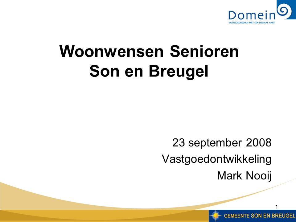 1 23 september 2008 Vastgoedontwikkeling Mark Nooij Woonwensen Senioren Son en Breugel