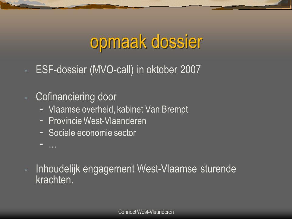 Connect West-Vlaanderen opmaak dossier - ESF-dossier (MVO-call) in oktober 2007 - Cofinanciering door - Vlaamse overheid, kabinet Van Brempt - Provincie West-Vlaanderen - Sociale economie sector - … - Inhoudelijk engagement West-Vlaamse sturende krachten.
