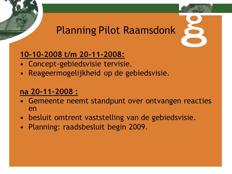 Planning Pilot Raamsdonk 10-10-2008 t/m 20-11-2008: Concept-gebiedsvisie tervisie. Reageermogelijkheid op de gebiedsvisie. na 20-11-2008 : Gemeente ne