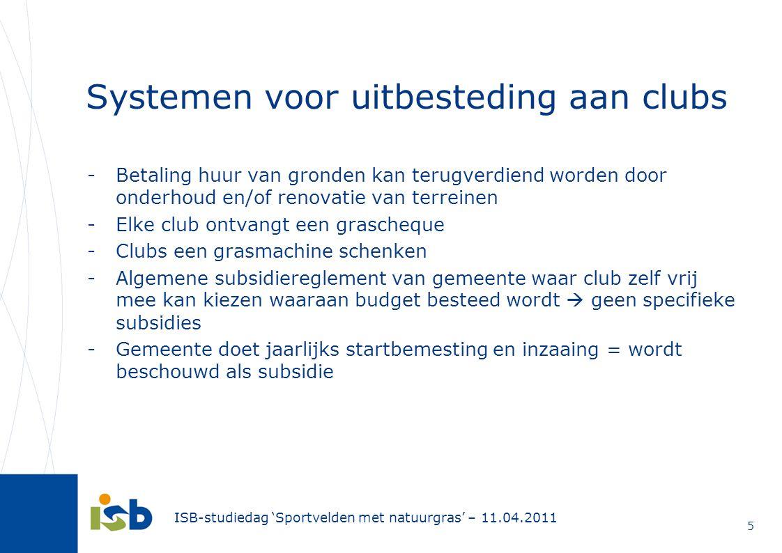5 Systemen voor uitbesteding aan clubs -Betaling huur van gronden kan terugverdiend worden door onderhoud en/of renovatie van terreinen -Elke club ont
