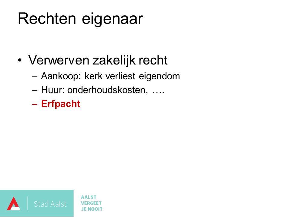 Verwerven zakelijk recht –Aankoop: kerk verliest eigendom –Huur: onderhoudskosten, ….