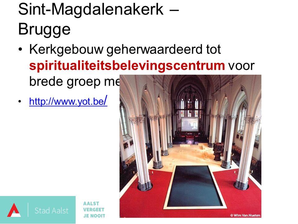 Kerkgebouw geherwaardeerd tot spiritualiteitsbelevingscentrum voor brede groep mensen http://www.yot.be /http://www.yot.be / Sint-Magdalenakerk – Brugge