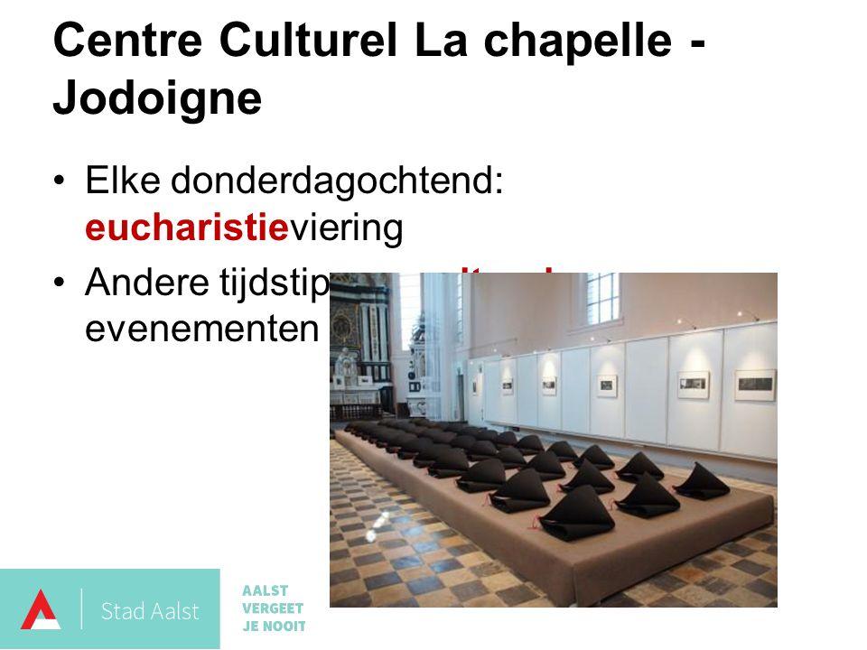 Elke donderdagochtend: eucharistieviering Andere tijdstippen: culturele evenementen Centre Culturel La chapelle - Jodoigne
