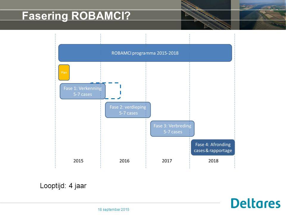 Fasering ROBAMCI Looptijd: 4 jaar 18 september 2015