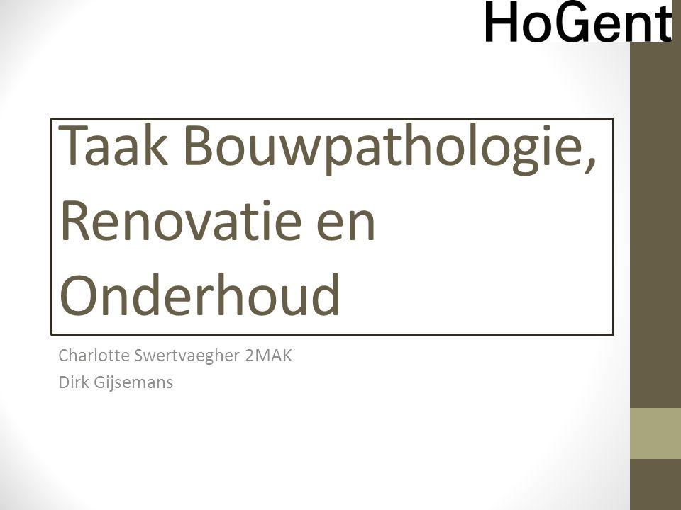 Taak Bouwpathologie, Renovatie en Onderhoud Charlotte Swertvaegher 2MAK Dirk Gijsemans