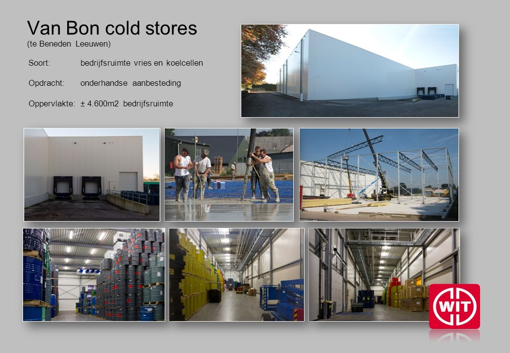 Van Bon cold stores (te Beneden Leeuwen) Soort: bedrijfsruimte vries en koelcellen Opdracht: onderhandse aanbesteding Oppervlakte: ± 4.600m2 bedrijfsruimte